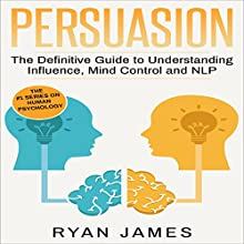 Persuasion: The Definitive Guide to Understanding Influence, Mind Control and NLP | Livre audio Auteur(s) : Ryan James Narrateur(s) : Miguel Rodriguez