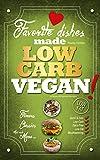 Favorite Dishes Made LOW-CARB VEGAN!: Your Favorite Low-Fat Low-Carb Vegan Cooking Recipes, Quick & Easy (Vegan Low-Carb Cookbook)