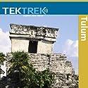 Tulum: Ancient Civilizations in Mesoamerica  by TekTrek Narrated by TekTrek
