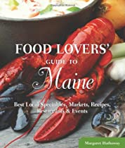 Big Sale Food Lovers' Guide to Maine: Best Local Specialties, Markets, Recipes, Restaurants & Events (Food Lovers Series)