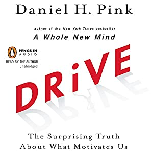 Drive: The Surprising Truth About What Motivates Us | [Daniel H. Pink]