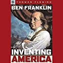 Sterling Point Books: Ben Franklin: Inventing America (       UNABRIDGED) by Thomas Fleming Narrated by A. C. Fellner