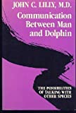 Communication Between Man and Dolphin (0517565641) by John C. Lilly