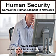 Human Security: Control the Human Element in Networks (       UNABRIDGED) by Deaver Brown Narrated by Deaver Brown