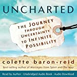 Uncharted: The Journey through Uncertainty to Infinite Possibility | Colette Baron-Reid