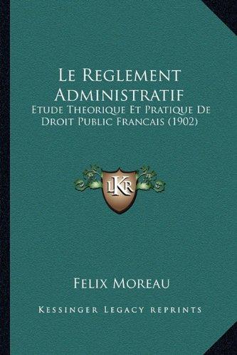 Le Reglement Administratif: Etude Theorique Et Pratique de Droit Public Francais (1902)