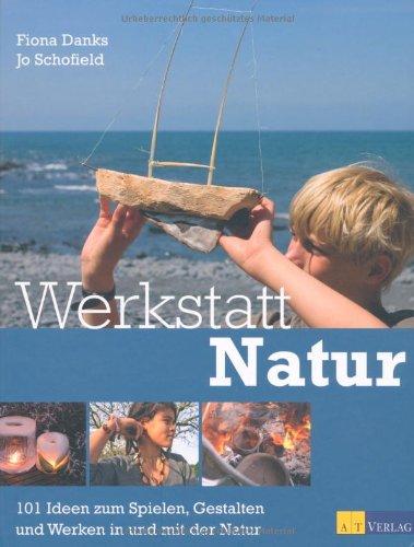 Umschlag von 'Werkstatt Natur: 101 Ideen zum Spielen, Gestalten und Werken in und mit der Natur'