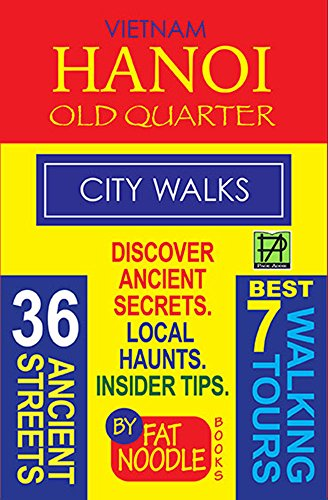 Vietnam Hanoi Old Quarter City Walks.: Discover The 36 Ancient Streets of the Old Quarter: 7 Walking Tours, Local Haunts, Insider Tips. (Fat Noodle Book 2) by Bruce Blanshard, Susan Blanshard