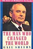 The Man Who Changed the World: The Lives of Mikhail S. Gorbachev (0060165472) by Gail Sheehy
