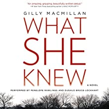 What She Knew: A Novel (       UNABRIDGED) by Gilly Macmillan Narrated by Penelope Rawlins, Dugald Bruce-Lockhart