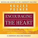 Encouraging the Heart: A Leader's Guide to Rewarding and Recognizing Others (       UNABRIDGED) by James M. Kouzes, Barry Z. Posner Narrated by Erik Synnestvedt