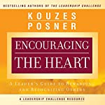Encouraging the Heart: A Leader's Guide to Rewarding and Recognizing Others | James M. Kouzes,Barry Z. Posner