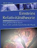 Einsteins Relativitätstheorie: Eine geführte Reise durch Raum, Zeit und die Geschichte der Physik