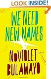 We Need New Names: A Novel (La Times - Art Seidenbaum Award for First Fiction)
