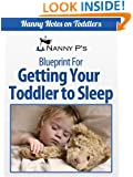 Getting Your Toddler to Sleep: A Nanny P Blueprint (Nanny Notes on Toddlers Book 3)