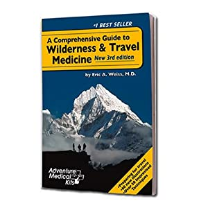 Adventure Medical Kits A Comprehensive Guide to Wilderness & Travel Medicine - Eric A. Weiss, MD