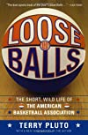 Loose Balls: The Short, Wild Life of the American Basketball Association-As Told by the Players, Coaches, and Movers and Shakers Wh