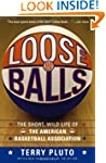 Loose Balls: The Short, Wild Life of...