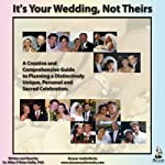 It's Your Wedding, Not Theirs: A Creative and Comprehensive Guide to Planning a Distinctively Unique, Personal and Sacred Celebration   Miles O'Brien Riley, PhD