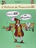 L'Histoire De France En BD: Louis XIV ET Versailles