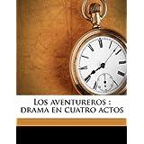 Los Aventureros: Drama En Cuatro Actos
