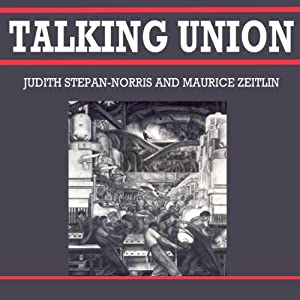 Talking Union | [Judith Stepan-Norris, Maurice Zeitlin]