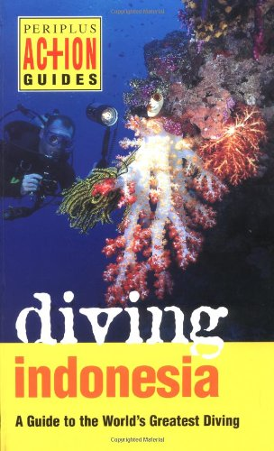Diving Indonesia: A Guide to the World's Greatest Diving (Periplus Action Guides)