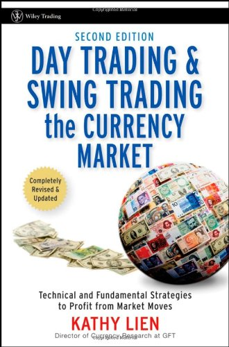 Day Trading and Swing Trading the Currency Market: Technical and Fundamental Strategies to Profit from Market Moves