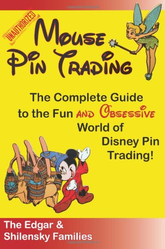 Mouse Pin Trading: The Complete Guide to the Fun and Obsessive World of Disney Pin Trading