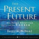 Present Future: Six Tough Questions for the Church Audiobook by Reggie McNeal Narrated by Lloyd James