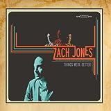 Zach Jones - Things Were Better