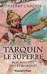 Tarquin le superbe : Roi maudit des Etrusques par Camous