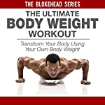 The Ultimate Bodyweight Workout: Transform Your Body Using Your Own Bodyweight: The Blokehead Success Series |  The Blokehead
