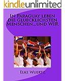 In Paraguay leben die gl�cklichsten Menschen..... und WIR