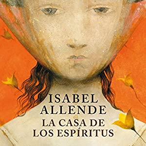 La casa de los espíritus [The House of the Spirits] (       UNABRIDGED) by Isabel Allende Narrated by Javiera Gazitua, Senén Arancibia