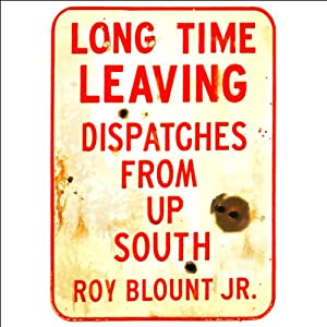 Long Time Leaving: Dispatches from Up South (Unabridged Selections) | [Roy Blount Jr.]
