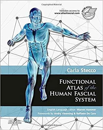 Functional Atlas of the Human Fascial System, 1e written by Carla Stecco MD