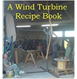 A Wind Turbine Recipe Book