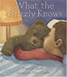 What the Grizzly Knows (076362778X) by Elliott, David