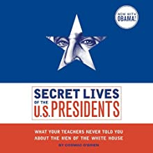 Secret Lives of the U.S. Presidents: What Your Teachers Never Told you About the Men of The White House (       UNABRIDGED) by Cormac O'Brien Narrated by Robin Bloodworth