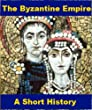 The Byzantine Empire - A Short History