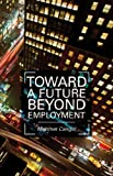 Toward a Future Beyond Employment