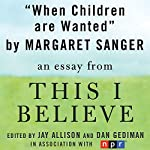 When Children are Wanted: A 'This I Believe' Essay | Margaret Sanger