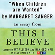 When Children are Wanted: A 'This I Believe' Essay Audiobook by Margaret Sanger