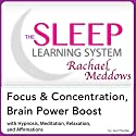 Focus and Concentration, Brain Power Boost: Hypnosis, Meditation, and Subliminal: The Sleep Learning System Featuring Rachael Meddows Audiobook by Joel Thielke Narrated by Rachael Meddows