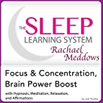 Focus and Concentration, Brain Power Boost: Hypnosis, Meditation, and Subliminal: The Sleep Learning System Featuring Rachael Meddows | Joel Thielke