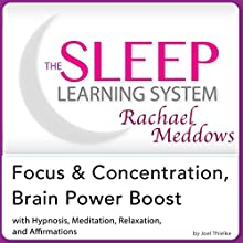 Focus and Concentration, Brain Power Boost: Hypnosis, Meditation, and Subliminal: The Sleep Learning System Featuring Rachael Meddows (       UNABRIDGED) by Joel Thielke Narrated by Rachael Meddows