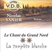 La tempête blanche (Le chant du Grand Nord 2) | Nicolas Vanier