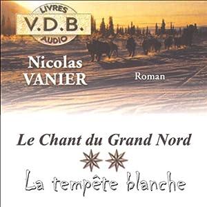 La tempête blanche (Le chant du Grand Nord 2) | Livre audio