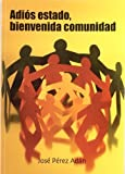 img - for Adios estado, bienvenida comunidad/ Bye bye state, welcoming community (Yumelia Textos) (Spanish Edition) by Jose Perez Adan (2008-06-23) book / textbook / text book
